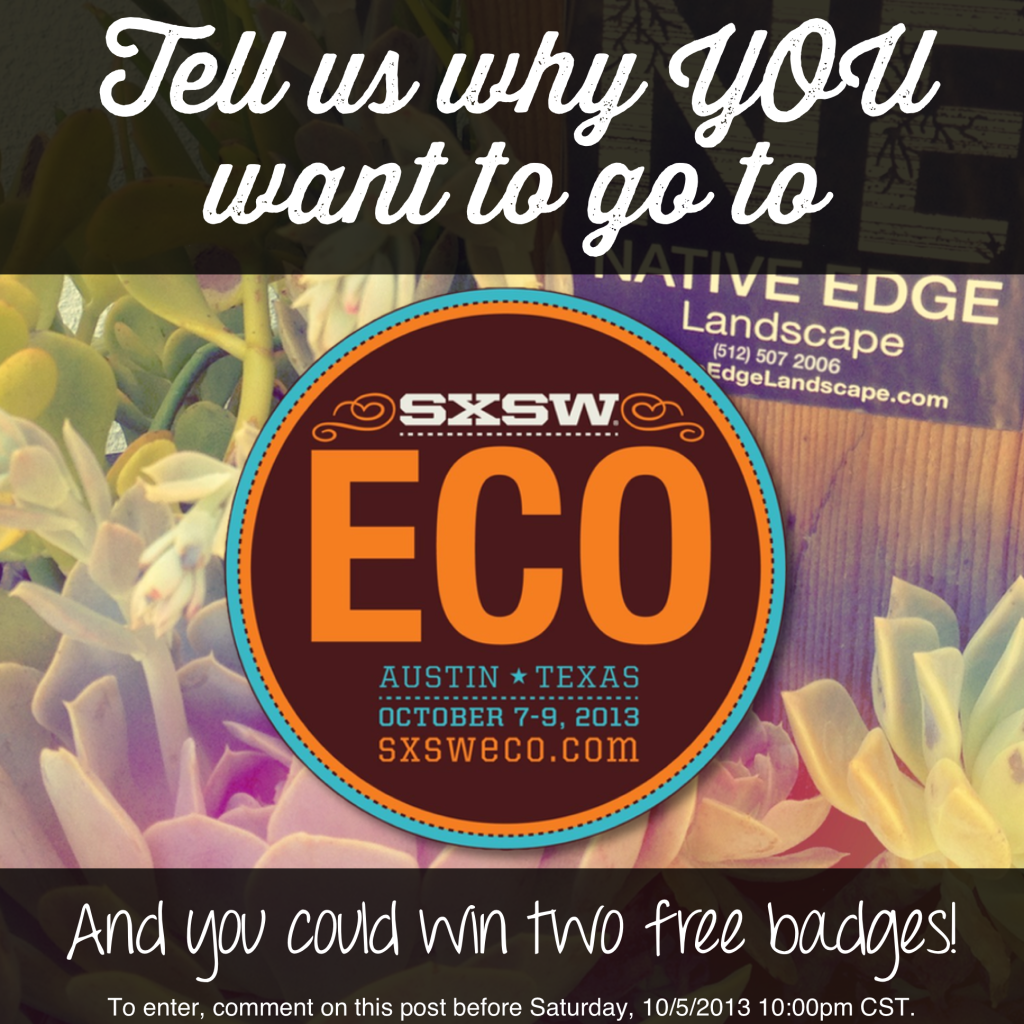Tell us why YOU want to go to SXSW Eco and you could win two free badges!